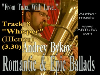 "Romantic&Epic Ballads ""From tuba with love"" by Andrew Bykov"